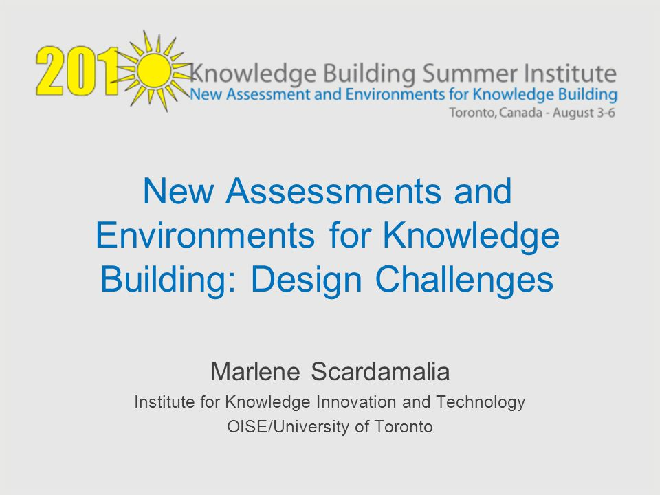 New Assessments and Environments for Knowledge Building: Design Challenges