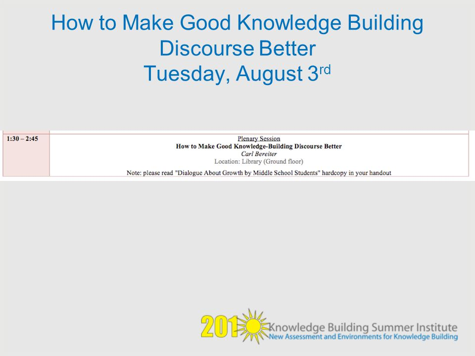 How to Make Good Knowledge Building Discourse Better Tuesday, August 3rd