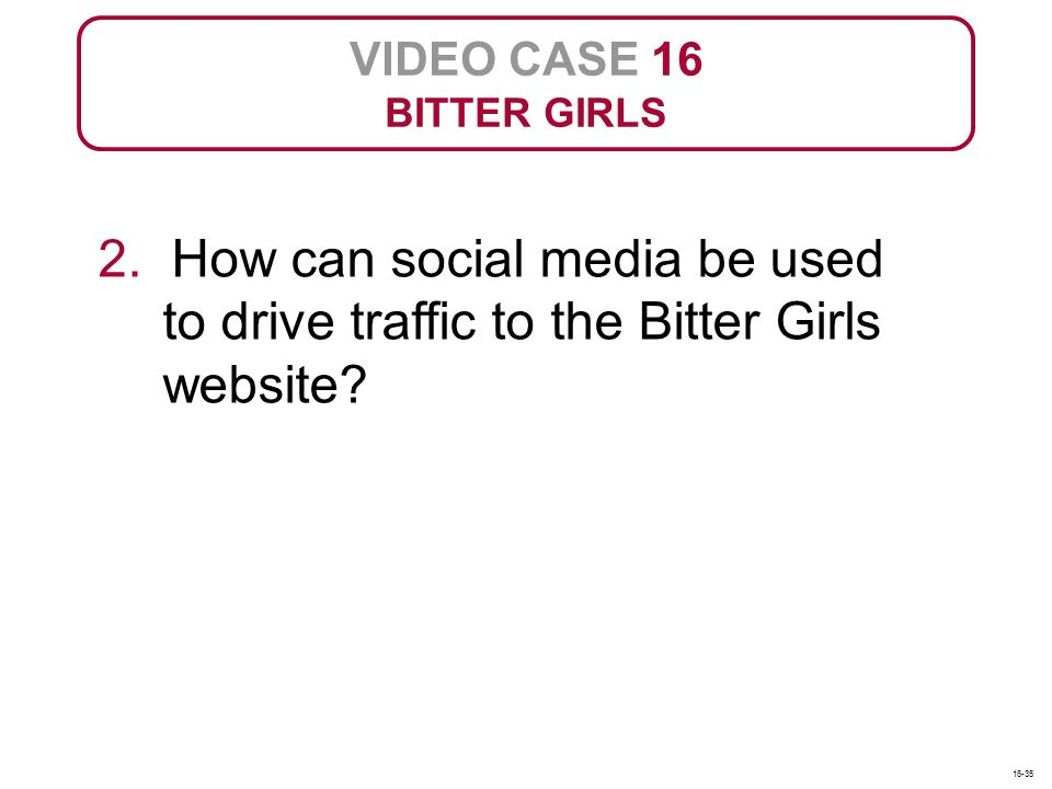 VIDEO CASE 16 BITTER GIRLS. 2. How can social media be used to drive traffic to the Bitter Girls website