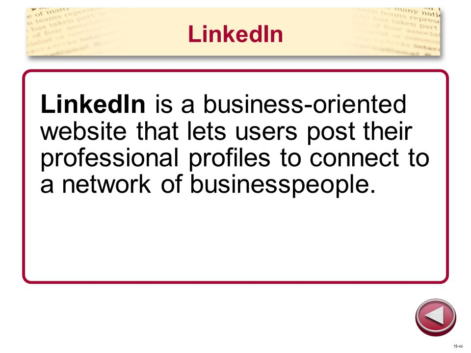 LinkedIn LinkedIn is a business-oriented website that lets users post their professional profiles to connect to a network of businesspeople.