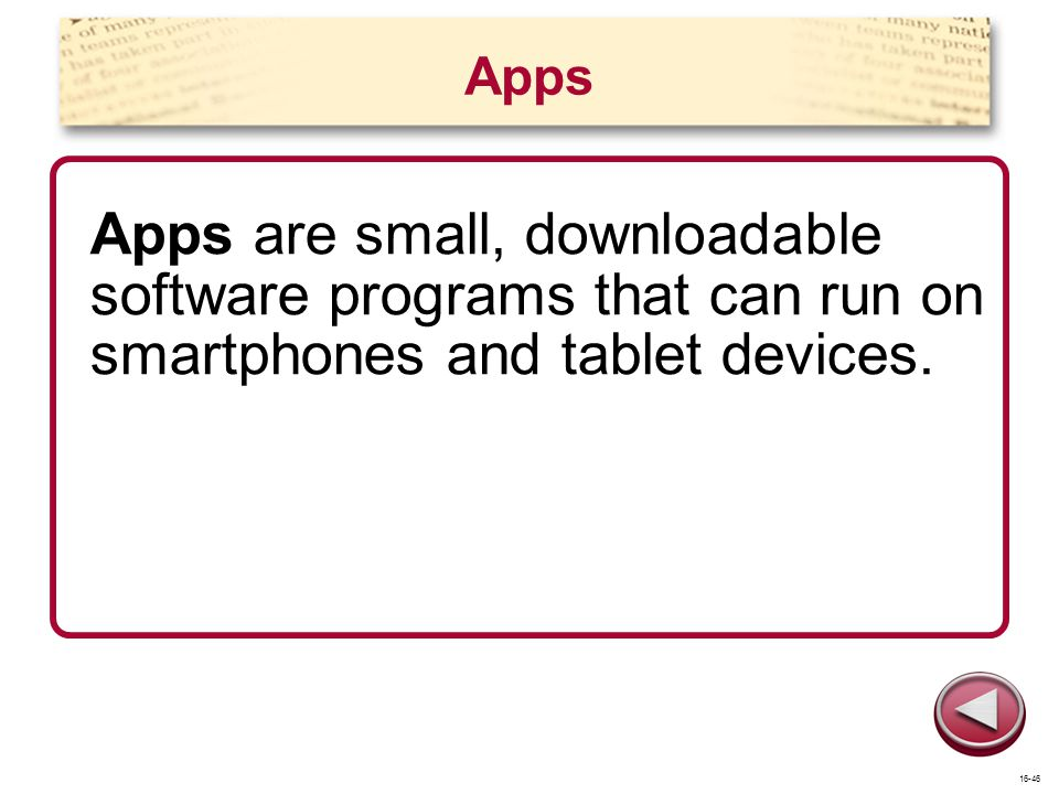 Apps Apps are small, downloadable software programs that can run on smartphones and tablet devices.
