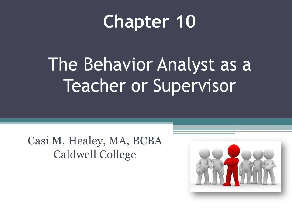 Chapter 10 The Behavior Analyst as a Teacher or Supervisor