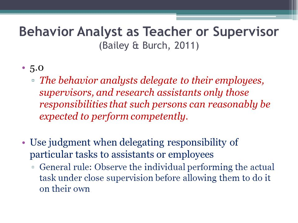Behavior Analyst as Teacher or Supervisor (Bailey & Burch, 2011)