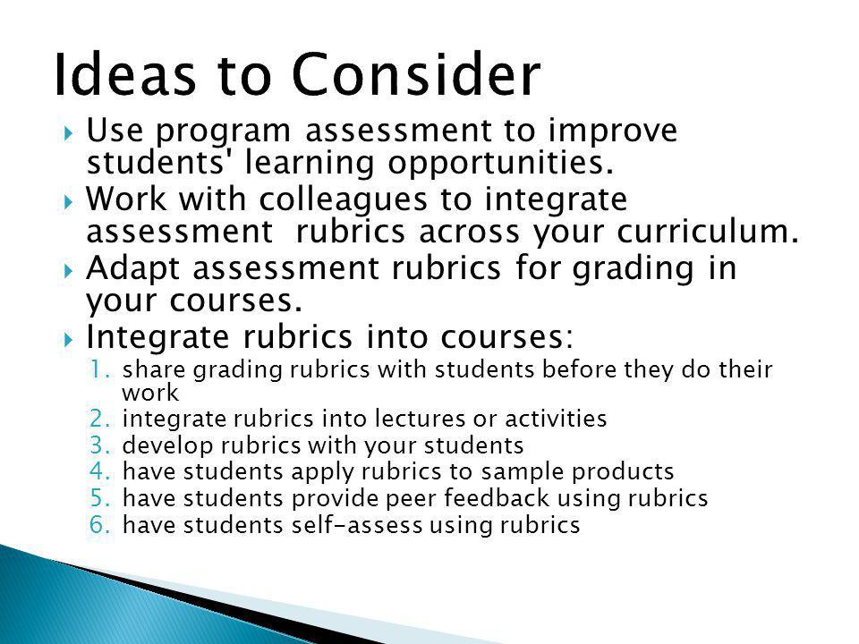 Ideas to Consider Use program assessment to improve students learning opportunities.