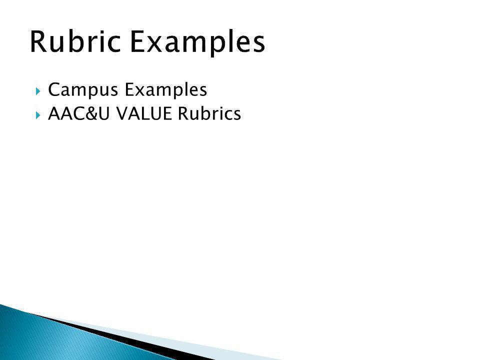 Rubric Examples Campus Examples AAC&U VALUE Rubrics