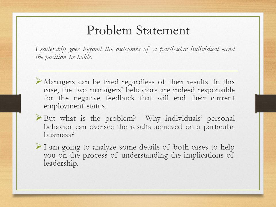 Problem Statement Leadership goes beyond the outcomes of a particular individual -and the position he holds.