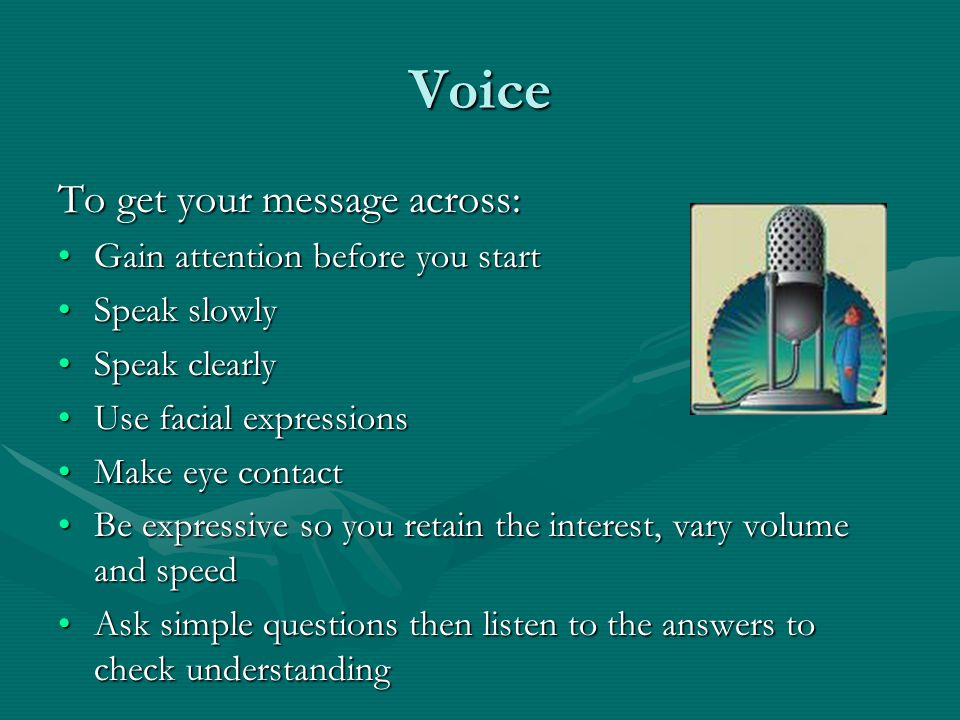 Voice To get your message across: Gain attention before you start