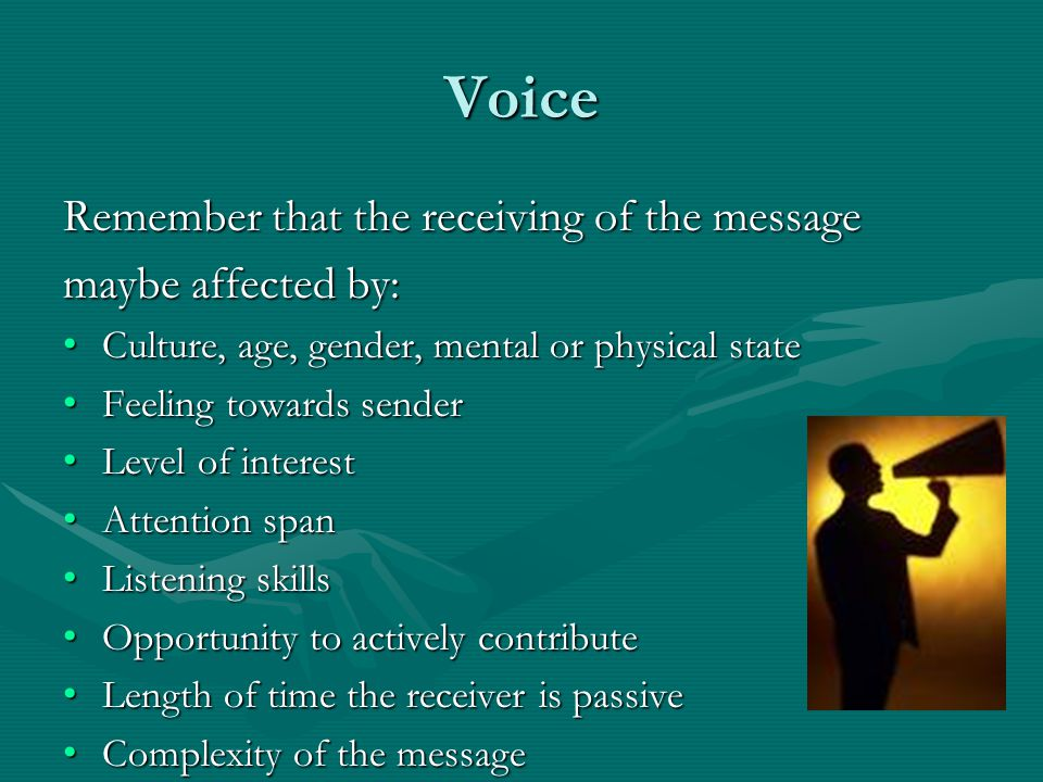 Voice Remember that the receiving of the message maybe affected by: