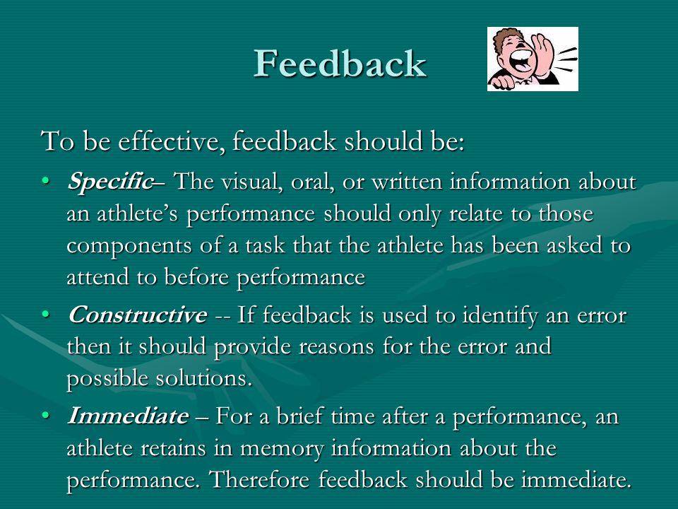 Feedback To be effective, feedback should be: