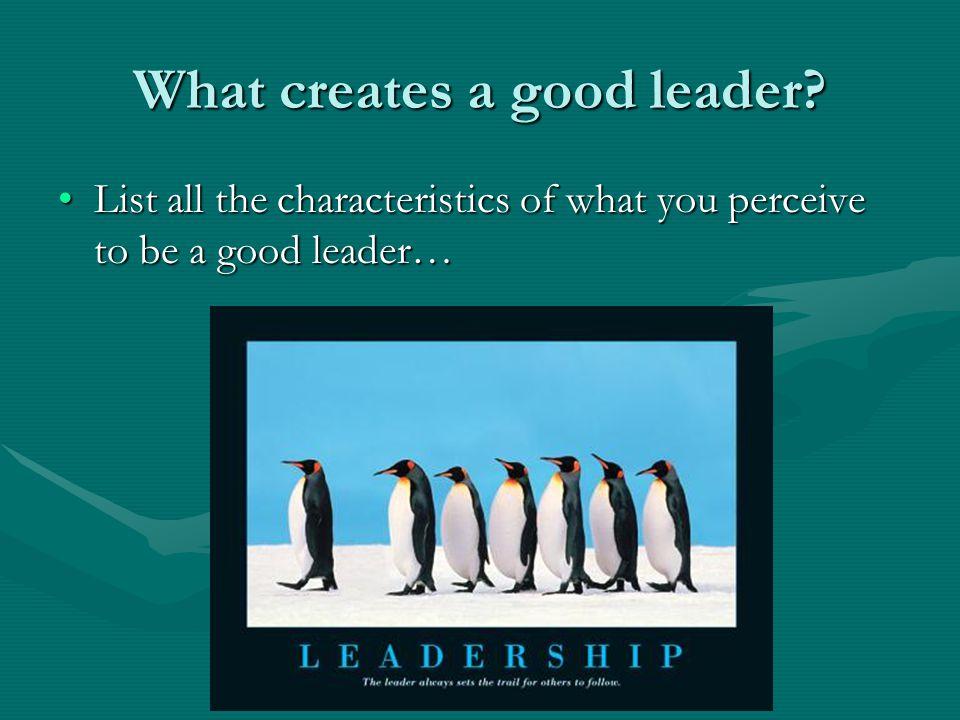 What creates a good leader