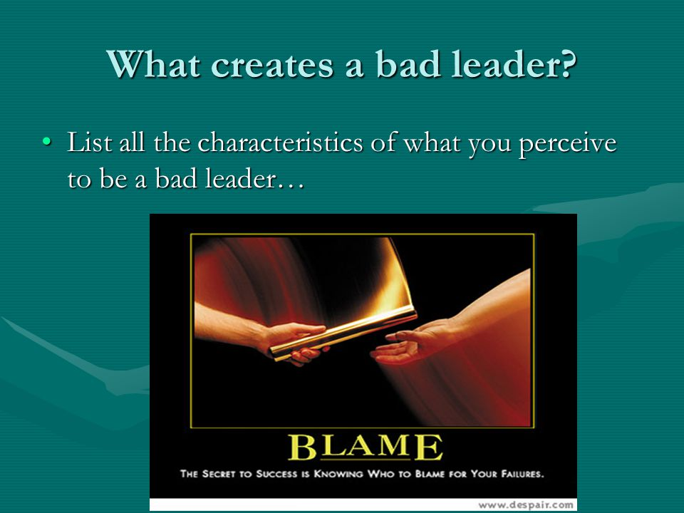 What creates a bad leader