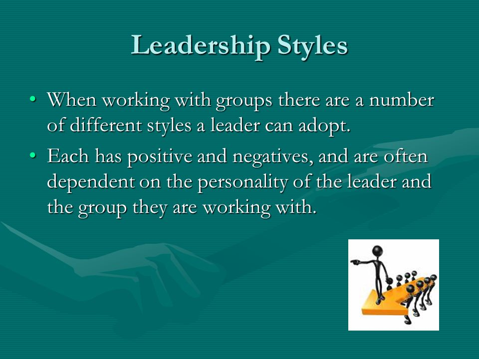 Leadership Styles When working with groups there are a number of different styles a leader can adopt.