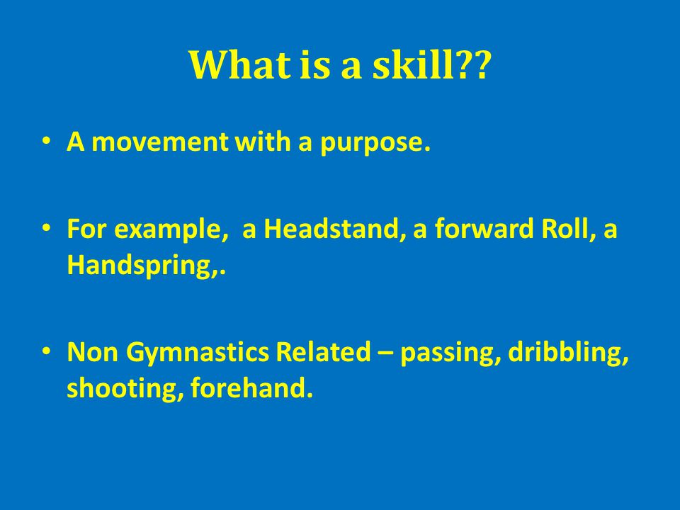 What is a skill A movement with a purpose.