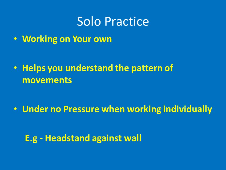 Solo Practice Working on Your own