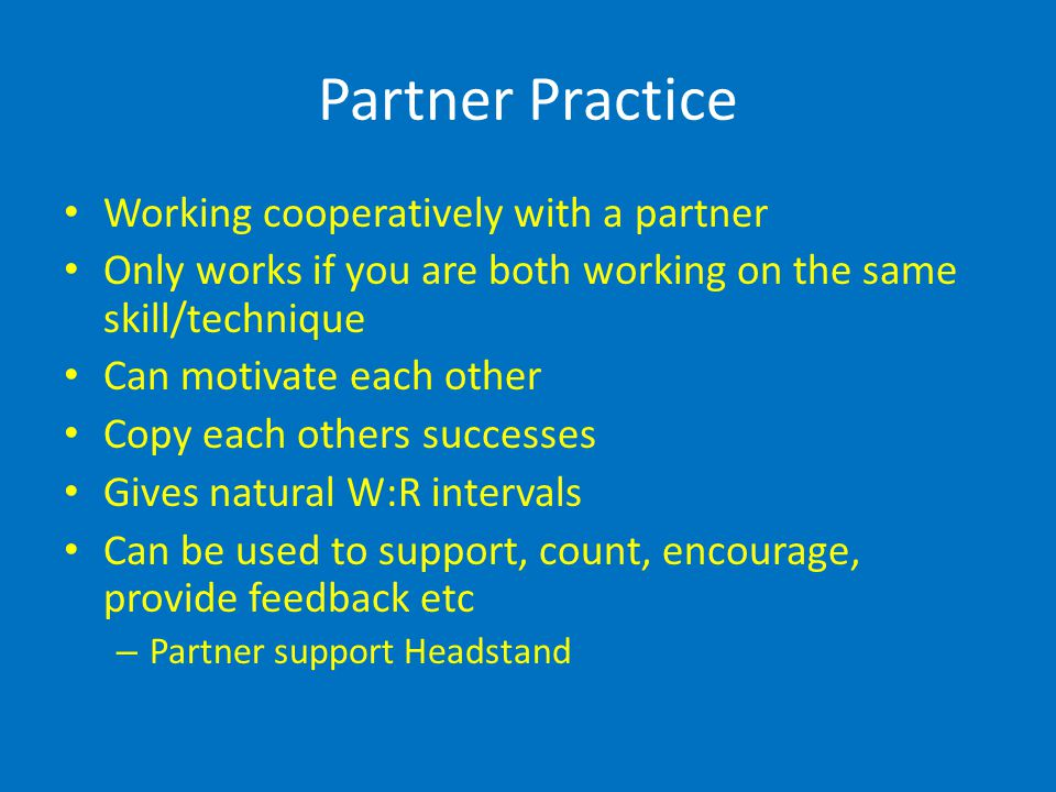 Partner Practice Working cooperatively with a partner