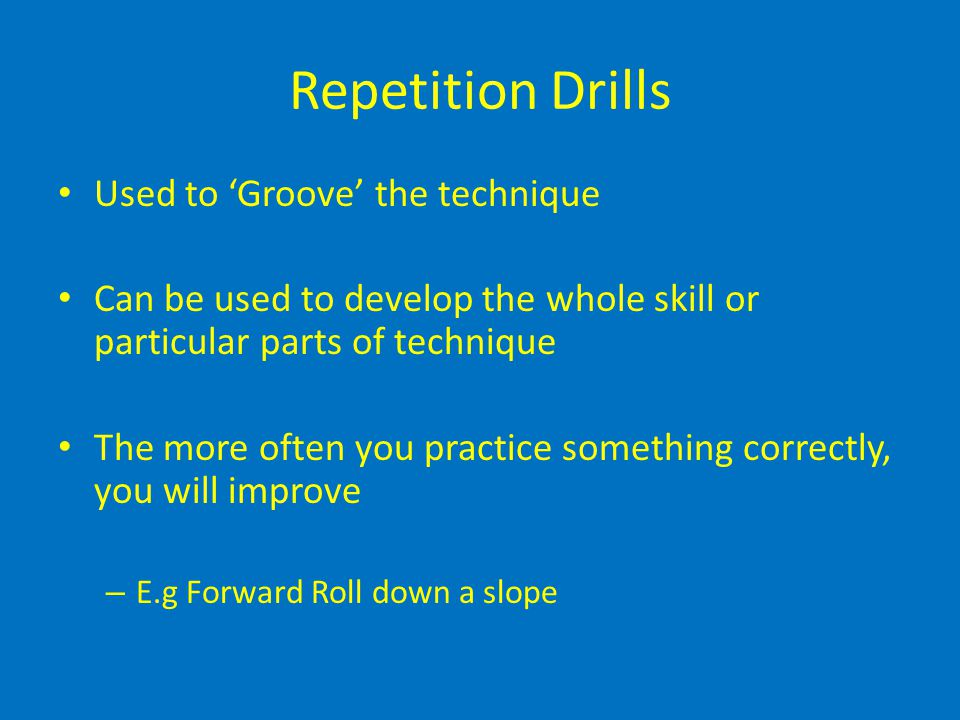 Repetition Drills Used to 'Groove' the technique