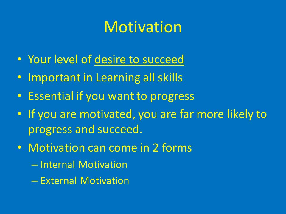 Motivation Your level of desire to succeed