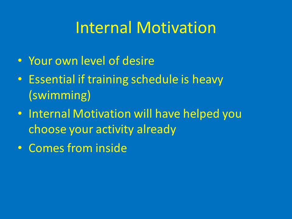Internal Motivation Your own level of desire