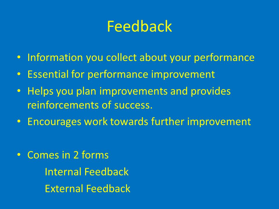 Feedback Information you collect about your performance