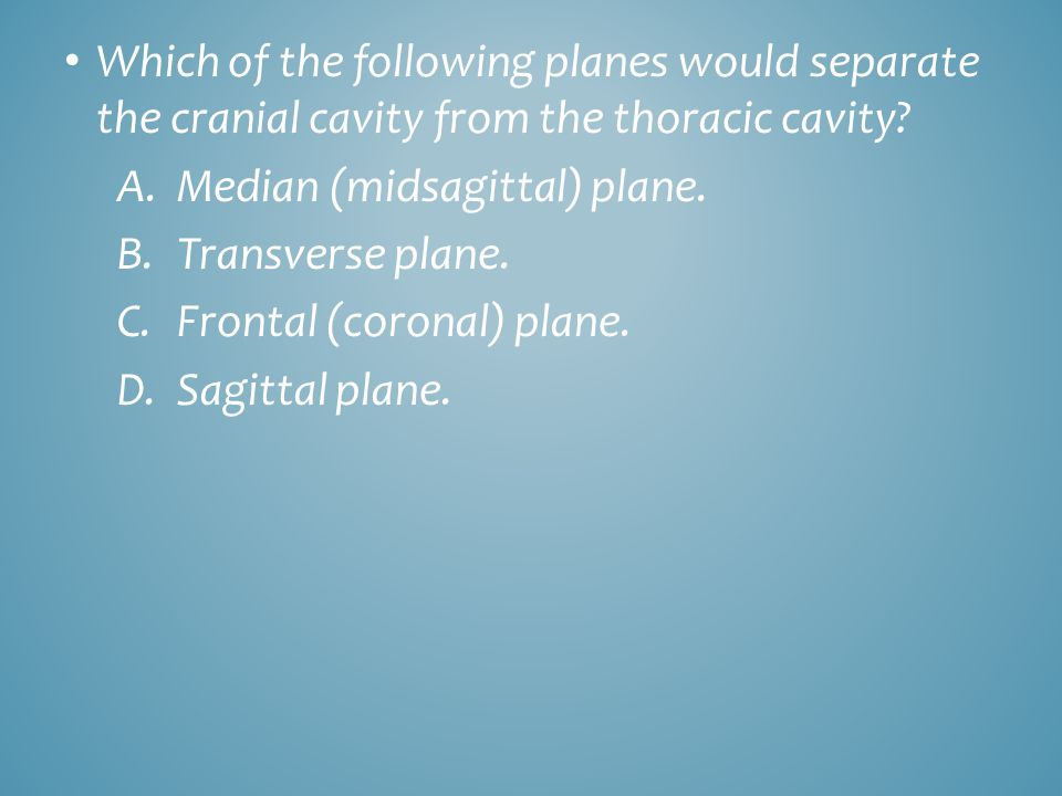 Which of the following planes would separate the cranial cavity from the thoracic cavity
