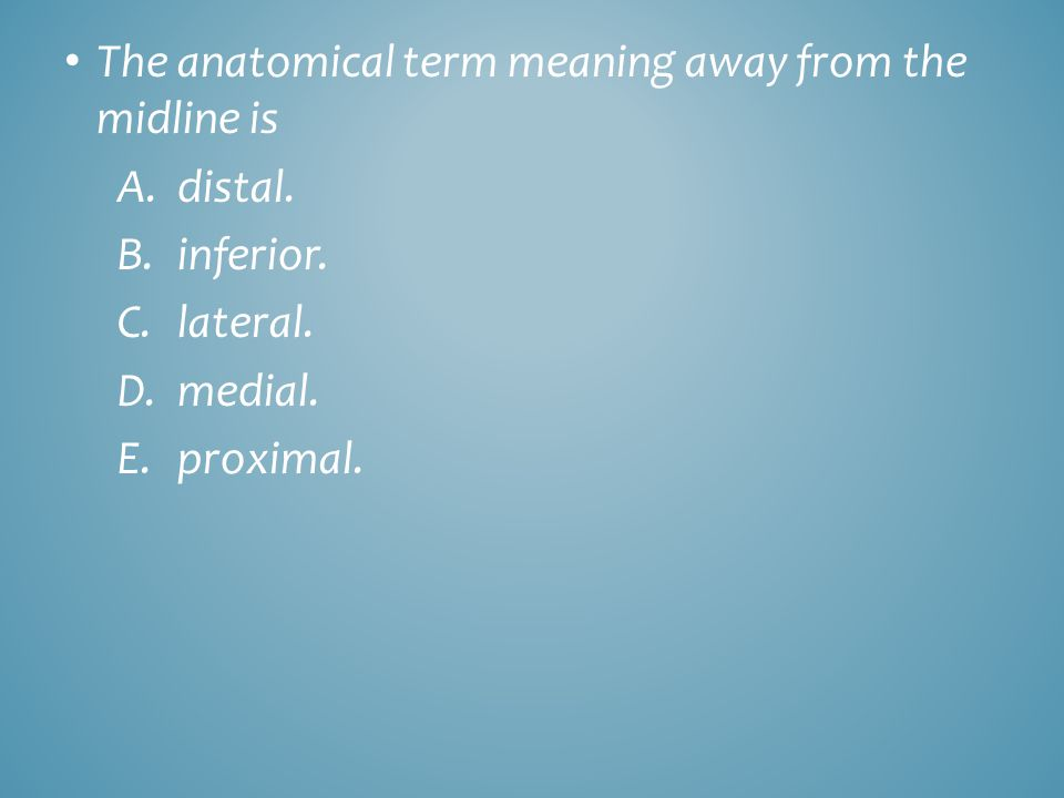 The anatomical term meaning away from the midline is