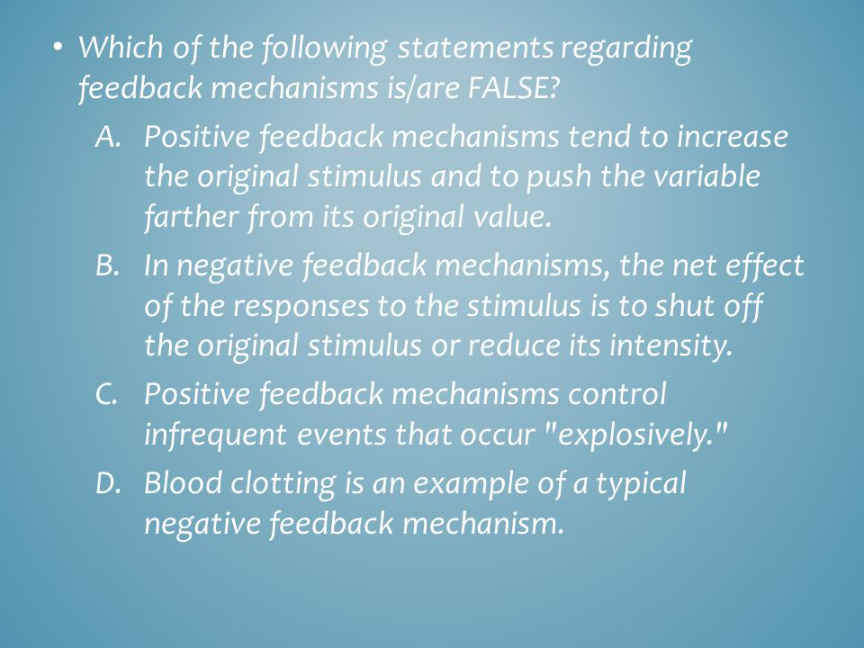 Which of the following statements regarding feedback mechanisms is/are FALSE