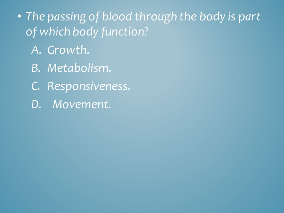 The passing of blood through the body is part of which body function