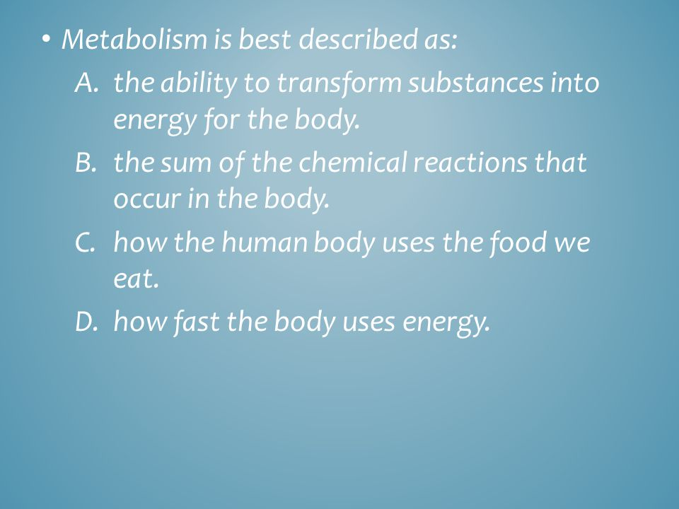 Metabolism is best described as: