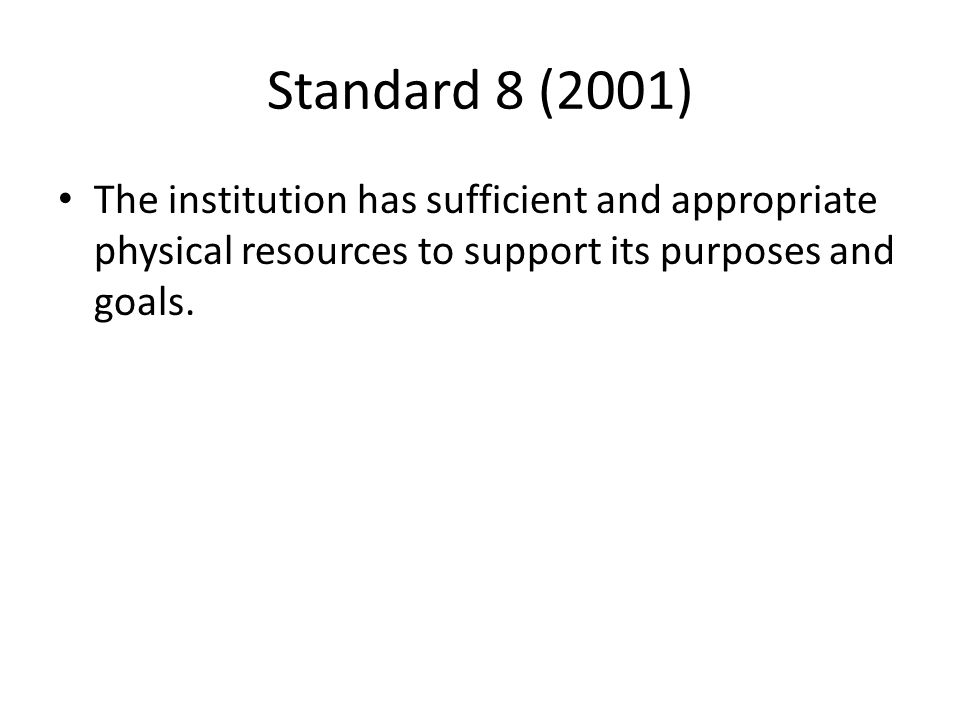 Standard 8 (2001) The institution has sufficient and appropriate physical resources to support its purposes and goals.