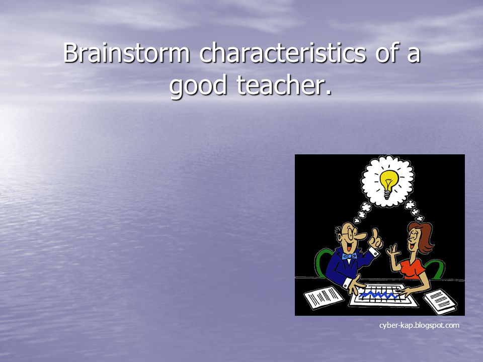 Brainstorm characteristics of a good teacher.