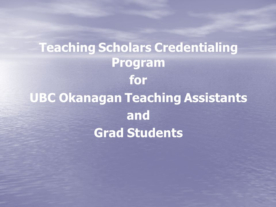Teaching Scholars Credentialing Program for UBC Okanagan Teaching Assistants and Grad Students
