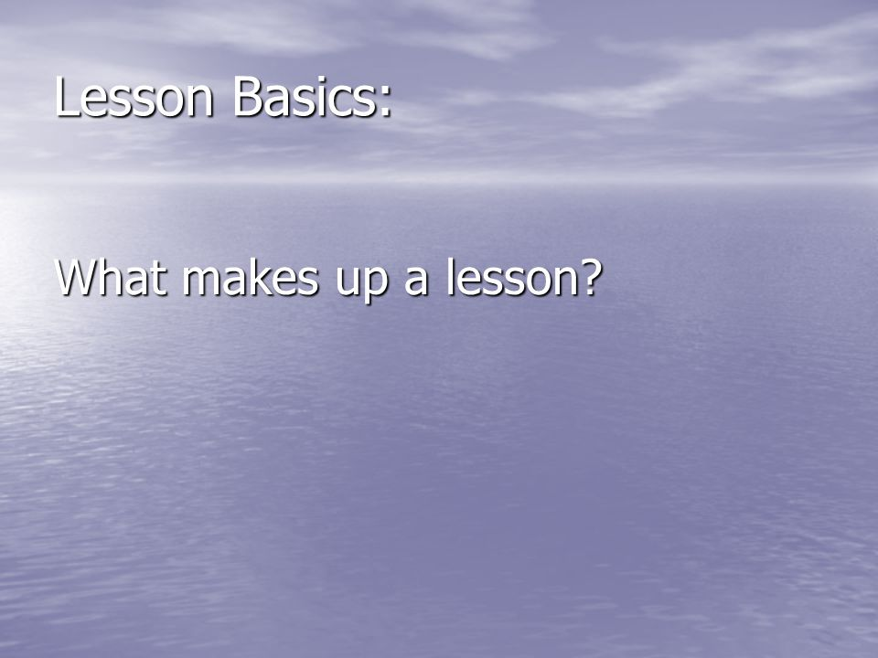 Lesson Basics: What makes up a lesson