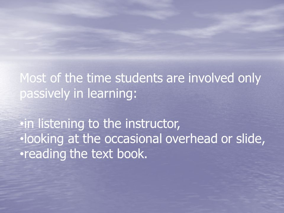 Most of the time students are involved only passively in learning: