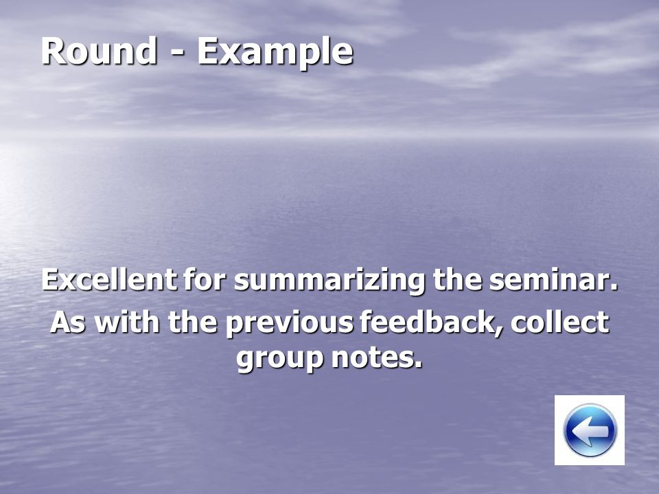 Round - Example Excellent for summarizing the seminar.