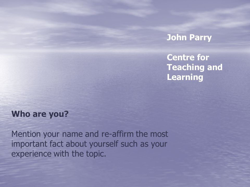 John Parry Centre for Teaching and Learning. Who are you