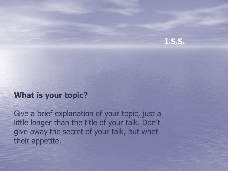 I.S.S. What is your topic
