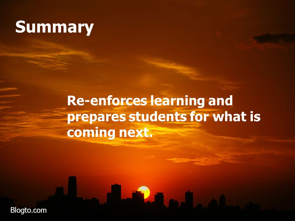 Summary Re-enforces learning and prepares students for what is coming next. Blogto.com