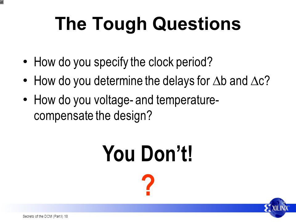 You Don't! The Tough Questions How do you specify the clock period