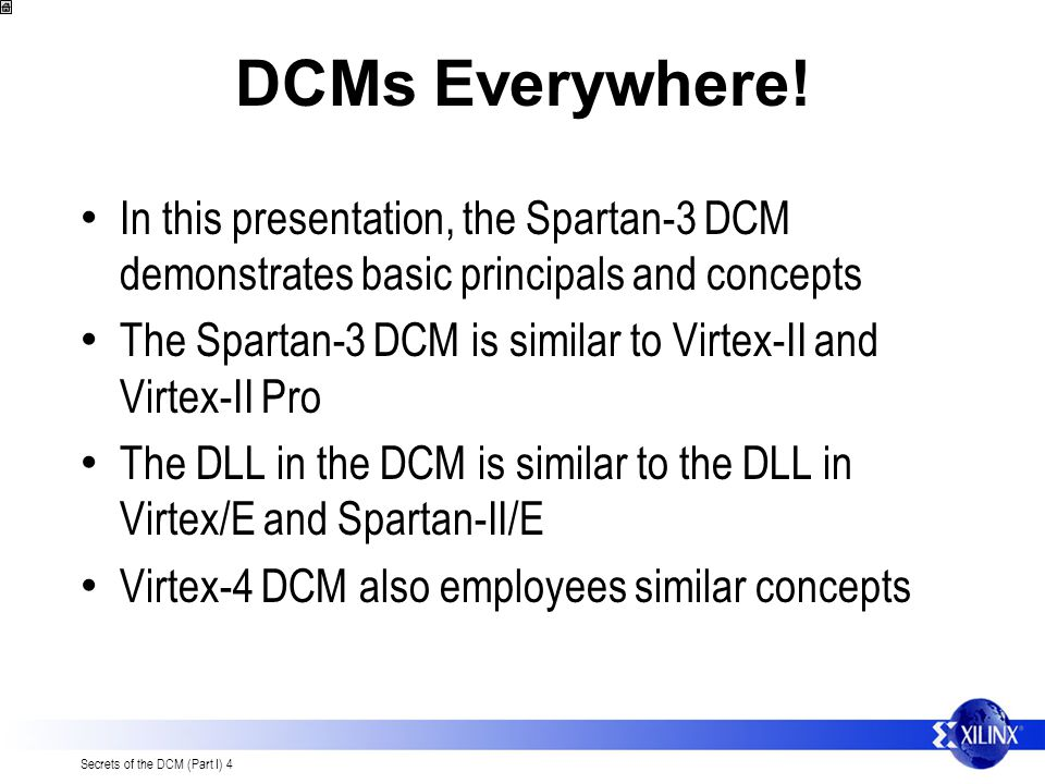 DCMs Everywhere! In this presentation, the Spartan-3 DCM demonstrates basic principals and concepts.