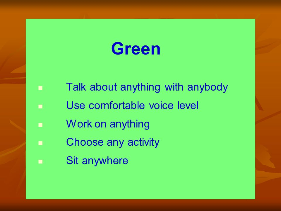 Green Talk about anything with anybody Use comfortable voice level