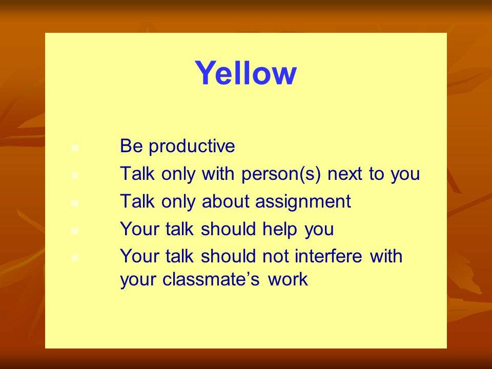 Yellow Be productive Talk only with person(s) next to you