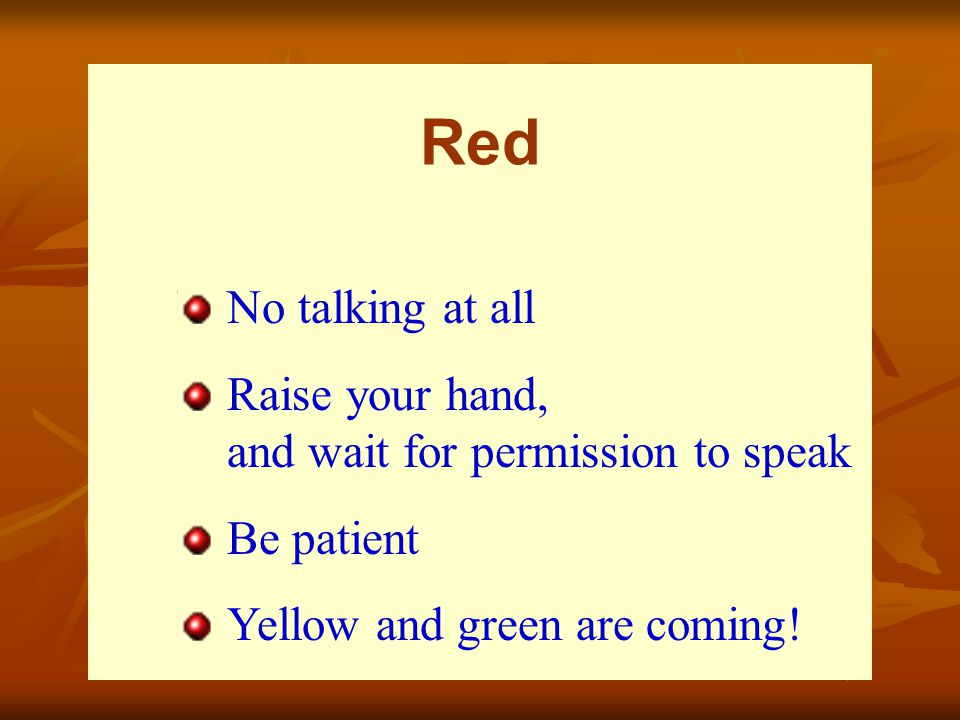 Red No talking at all. Raise your hand, and wait for permission to speak.