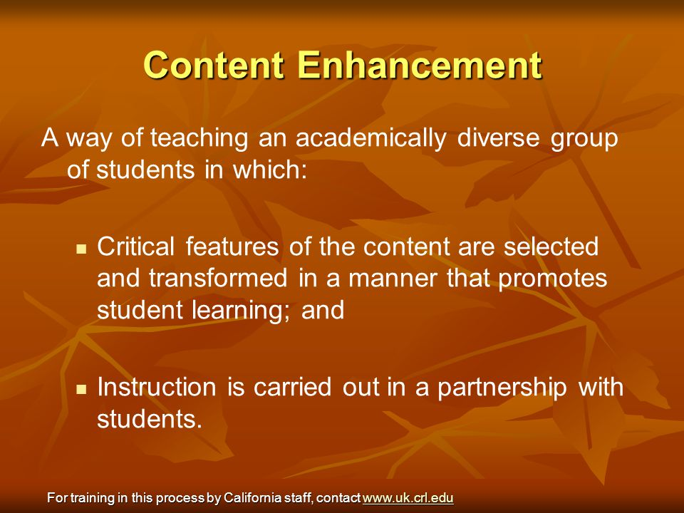 Content Enhancement A way of teaching an academically diverse group of students in which: