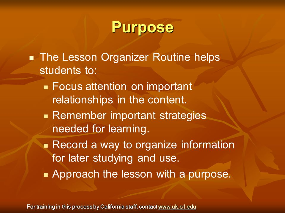 Purpose The Lesson Organizer Routine helps students to: