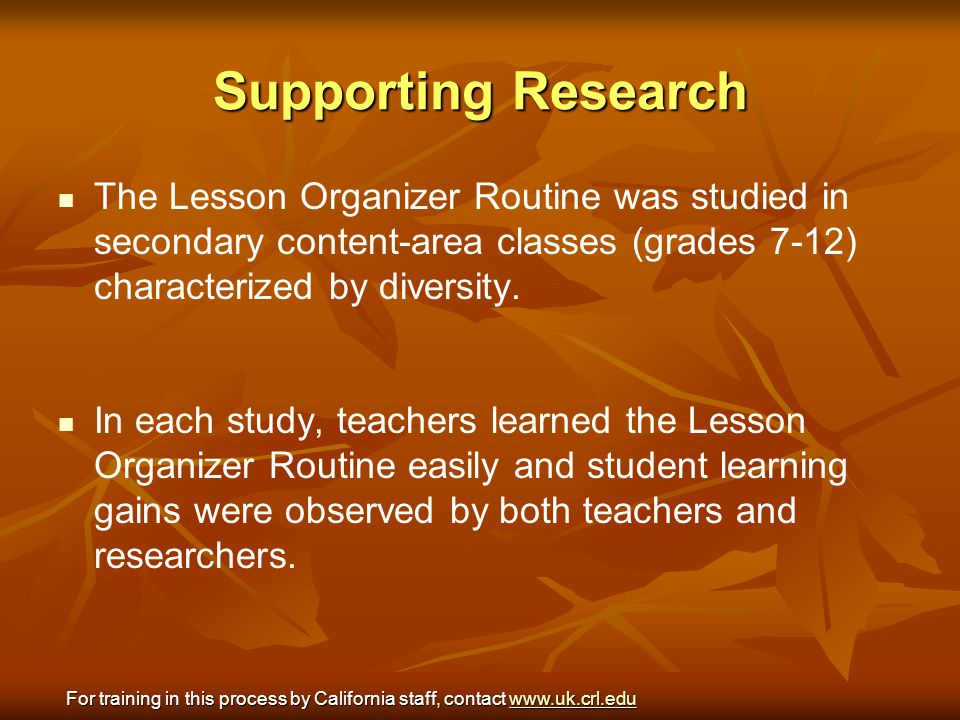 Supporting Research The Lesson Organizer Routine was studied in secondary content-area classes (grades 7-12) characterized by diversity.