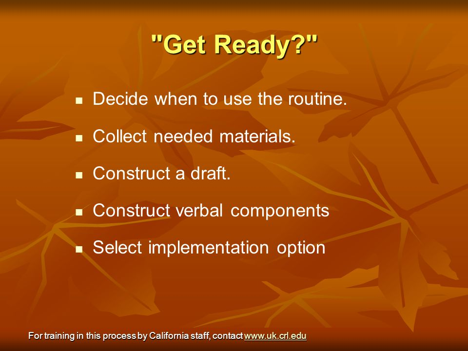 Get Ready Decide when to use the routine. Collect needed materials.