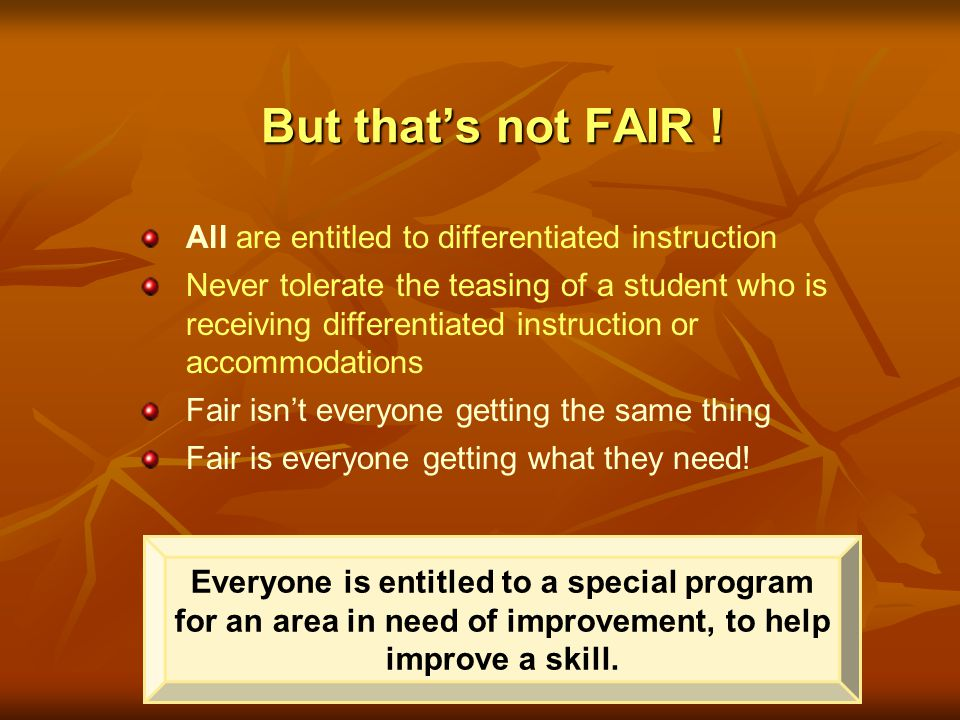 But that's not FAIR ! All are entitled to differentiated instruction