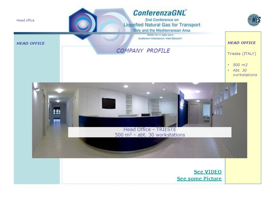 COMPANY PROFILE See VIDEO See some Picture Head Office – TRIESTE