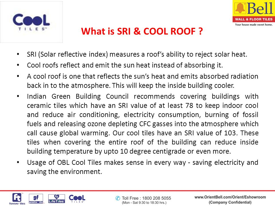 What is SRI & COOL ROOF SRI (Solar reflective index) measures a roof's ability to reject solar heat.