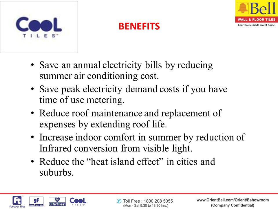 BENEFITS Save an annual electricity bills by reducing summer air conditioning cost.